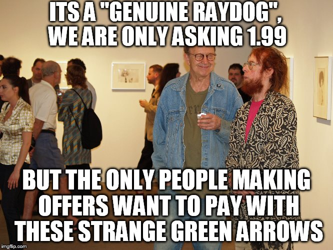 "ITS A ""GENUINE RAYDOG"", WE ARE ONLY ASKING 1.99 BUT THE ONLY PEOPLE MAKING OFFERS WANT TO PAY WITH THESE STRANGE GREEN ARROWS 