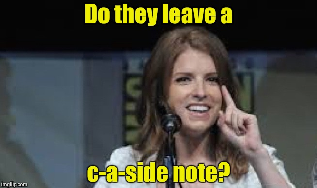 Condescending Anna | Do they leave a c-a-side note? | image tagged in condescending anna | made w/ Imgflip meme maker