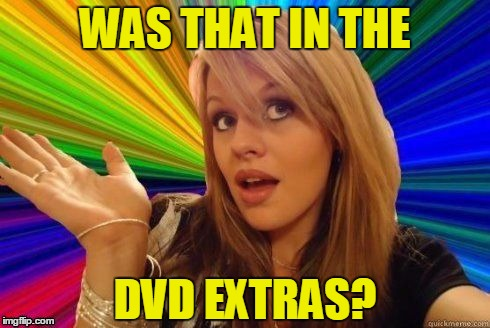 WAS THAT IN THE DVD EXTRAS? | made w/ Imgflip meme maker