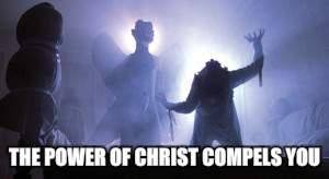 THE POWER OF CHRIST COMPELS YOU | made w/ Imgflip meme maker