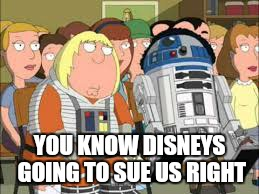 YOU KNOW DISNEYS GOING TO SUE US RIGHT | made w/ Imgflip meme maker