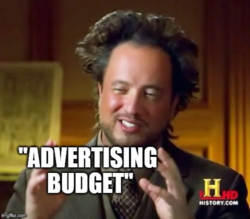 "Ancient Aliens Meme | ""ADVERTISING BUDGET"" 