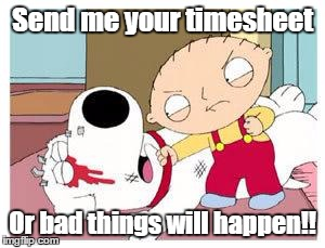 Stewie Where S My Money Send Me Your Timesheet Or Bad Things Will Hen