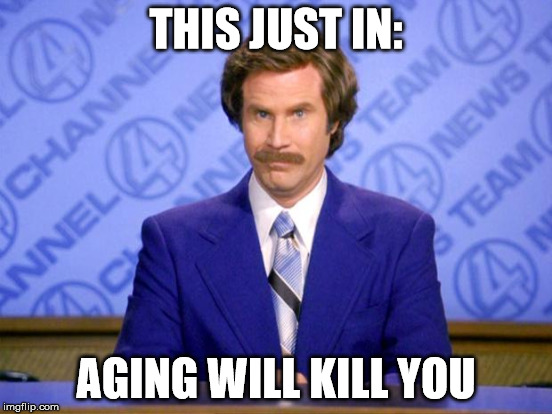 THIS JUST IN: AGING WILL KILL YOU | made w/ Imgflip meme maker
