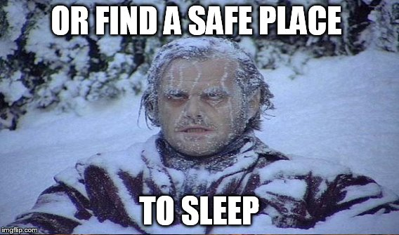 OR FIND A SAFE PLACE TO SLEEP | made w/ Imgflip meme maker