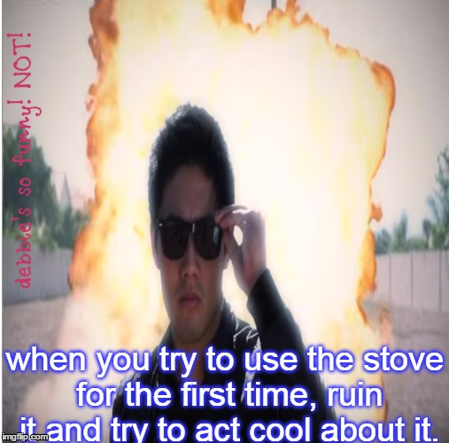 oopsie! | when you try to use the stove for the first time, ruin it and try to act cool about it. | image tagged in ryan higa,nigahiga,cooking | made w/ Imgflip meme maker