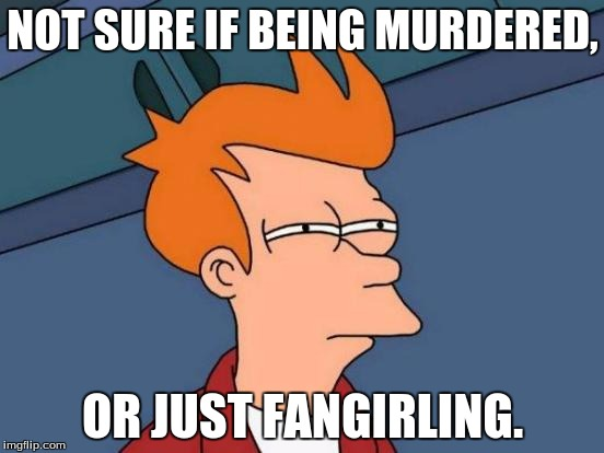 A Parent's Reaction to A Their Child's Excessive Hype | NOT SURE IF BEING MURDERED, OR JUST FANGIRLING. | image tagged in memes,futurama fry,fangirling,murder,little girl screaming | made w/ Imgflip meme maker