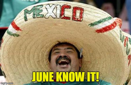 JUNE KNOW IT! | made w/ Imgflip meme maker