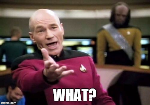 Picard Wtf Meme | WHAT? | image tagged in memes,picard wtf | made w/ Imgflip meme maker
