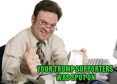 YOUR TRUMP SUPPORTERS WAS SPOT ON | made w/ Imgflip meme maker