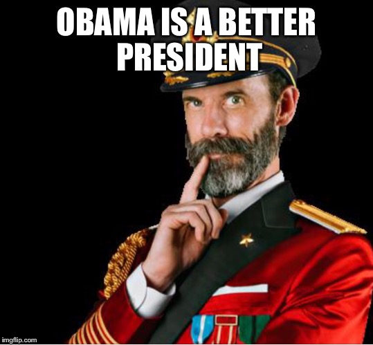 OBVIOUSLY A GOOD SUGGESTION | OBAMA IS A BETTER PRESIDENT | image tagged in obviously a good suggestion | made w/ Imgflip meme maker