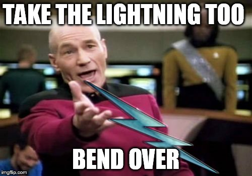 TAKE THE LIGHTNING TOO BEND OVER | made w/ Imgflip meme maker