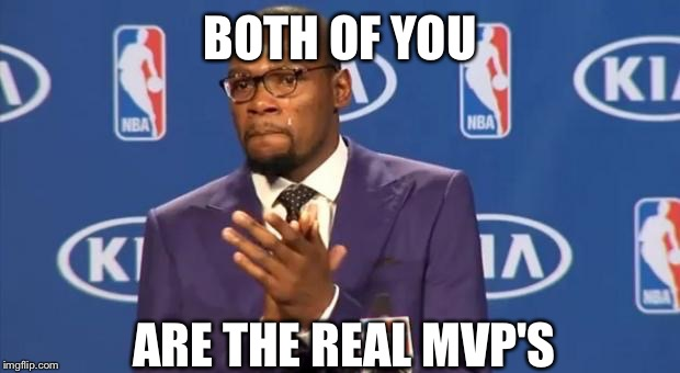 BOTH OF YOU ARE THE REAL MVP'S | made w/ Imgflip meme maker