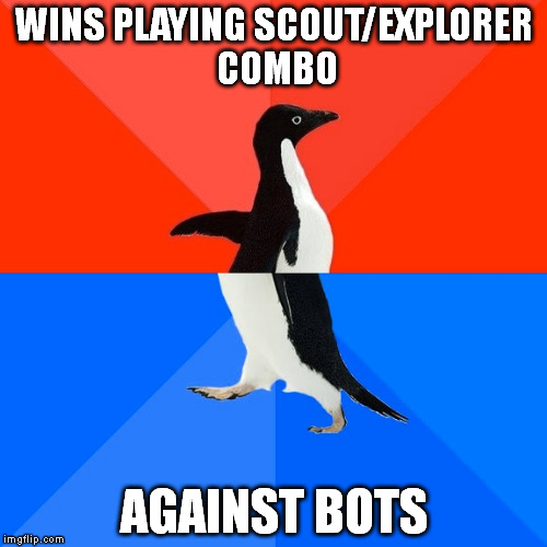Socially Awesome Awkward Penguin Meme |  WINS PLAYING SCOUT/EXPLORER COMBO; AGAINST BOTS | image tagged in memes,socially awesome awkward penguin | made w/ Imgflip meme maker