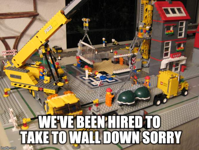 WE'VE BEEN HIRED TO TAKE TO WALL DOWN SORRY | made w/ Imgflip meme maker