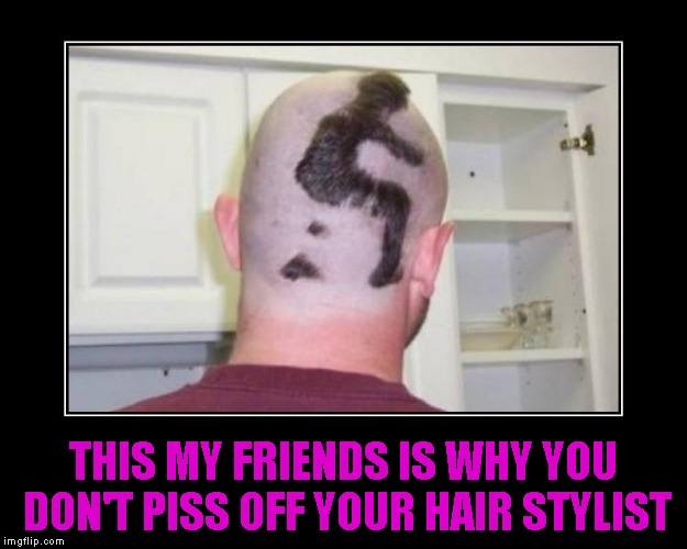 I guess this dude was being a real shithead. | THIS MY FRIENDS IS WHY YOU DON'T PISS OFF YOUR HAIR STYLIST | image tagged in shithead haircut,memes,funny,funny haircut,shithead,hair stylist revenge | made w/ Imgflip meme maker