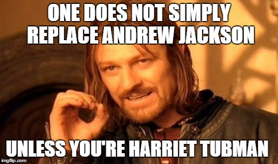 I actually liked Andrew Jackson  |  ONE DOES NOT SIMPLY REPLACE ANDREW JACKSON; UNLESS YOU'RE HARRIET TUBMAN | image tagged in memes,one does not simply,harriet tubman 20,harriet tubman | made w/ Imgflip meme maker