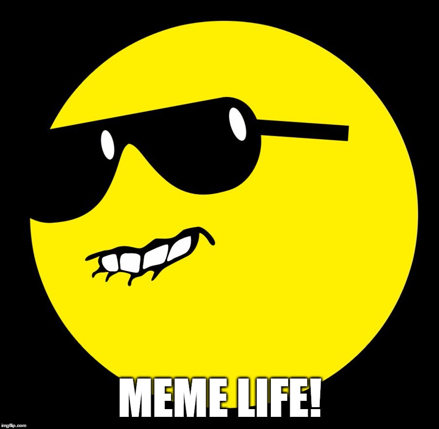 MEME LIFE! | image tagged in dat ass | made w/ Imgflip meme maker