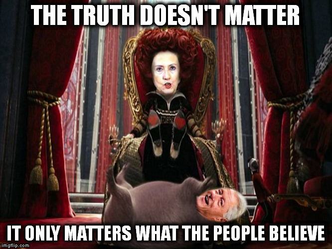 This ain't no Fairy Tale | THE TRUTH DOESN'T MATTER IT ONLY MATTERS WHAT THE PEOPLE BELIEVE | image tagged in memes | made w/ Imgflip meme maker