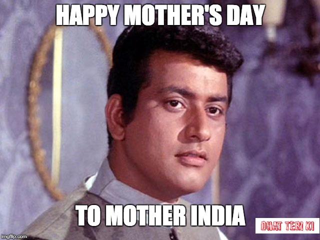 Funny Mother S Day Meme : Bharat kumar imgflip