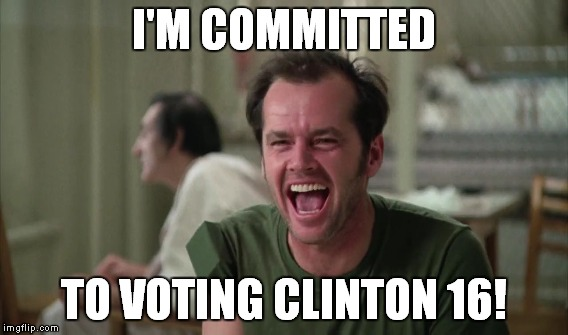 I'M COMMITTED TO VOTING CLINTON 16! | made w/ Imgflip meme maker