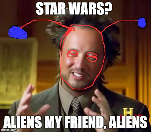 Ancient Aliens Meme | STAR WARS? ALIENS MY FRIEND, ALIENS | image tagged in memes,ancient aliens | made w/ Imgflip meme maker