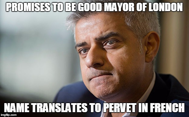 sadistic khan | PROMISES TO BE GOOD MAYOR OF LONDON NAME TRANSLATES TO PERVET IN FRENCH | image tagged in sadiq khan,mayor | made w/ Imgflip meme maker