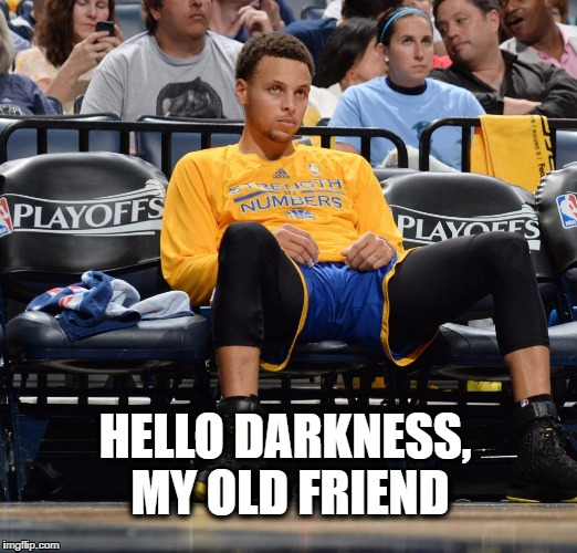 Stephen Curry, Hello Darkness My Old Friend |  HELLO DARKNESS, MY OLD FRIEND | image tagged in stephen curry,hello darkness my old friend,lonely,basketball,steph curry,nba | made w/ Imgflip meme maker