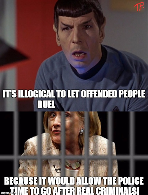 IT'S ILLOGICAL TO LET OFFENDED PEOPLE DUEL BECAUSE IT WOULD ALLOW THE POLICE TIME TO GO AFTER REAL CRIMINALS! | made w/ Imgflip meme maker