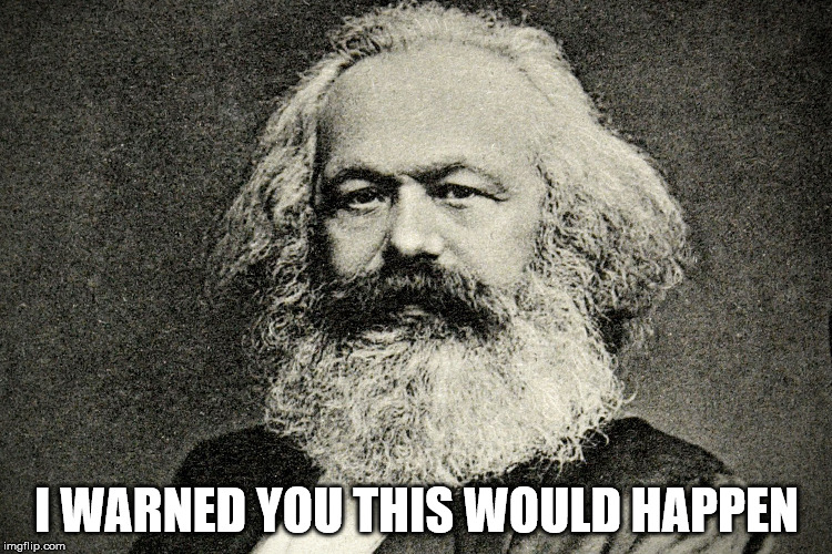 13soqa karl marx warned you this would happen imgflip