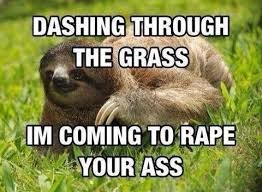 ( ͡° ͜ʖ ͡°) | . | image tagged in memes,rape sloth,sloth,funny,animals | made w/ Imgflip meme maker