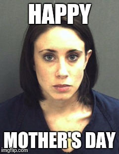 13st56 mother's day casey anthony style imgflip
