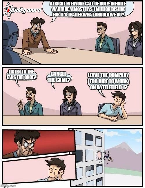 Infinity Ward Boardroom Meeting Suggestion | ALRIGHT EVERYONE CALL OF DUTY: INFINITE WARFARE ALMOST HAS 1 MILLION DISLIKE FOR IT'S TRAILER WHAT SHOULD WE DO? LISTEN TO THE FANS FOR ONCE | image tagged in memes,boardroom meeting suggestion,infinity ward,dice,funny,rip call of duty | made w/ Imgflip meme maker