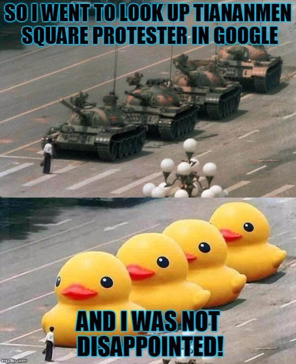 China's Most Famous Tiananmen Square Protester | SO I WENT TO LOOK UP TIANANMEN SQUARE PROTESTER IN GOOGLE AND I WAS NOT DISAPPOINTED! | image tagged in memes,funny,internet,google,tiananmen asquare protestor,curious | made w/ Imgflip meme maker