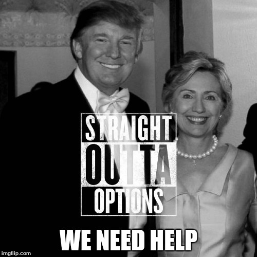 STRAIGHT OUTTA OPTIONS | WE NEED HELP | image tagged in meme | made w/ Imgflip meme maker