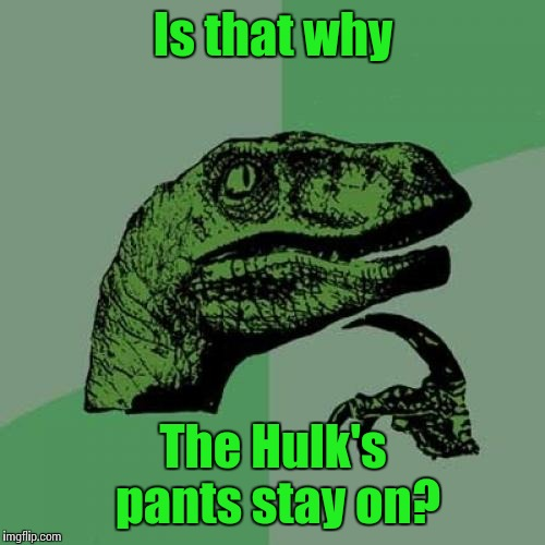 Philosoraptor Meme | Is that why The Hulk's pants stay on? | image tagged in memes,philosoraptor | made w/ Imgflip meme maker