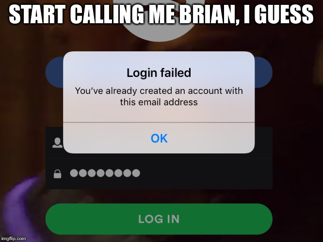 Goodbye, Spotify | START CALLING ME BRIAN, I GUESS | image tagged in bad luck brian,black girl wat,impossibru | made w/ Imgflip meme maker
