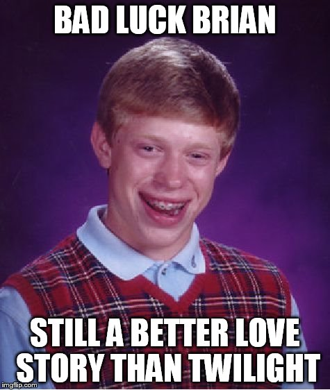 Bad Luck Brian Meme | BAD LUCK BRIAN STILL A BETTER LOVE STORY THAN TWILIGHT | image tagged in memes,bad luck brian,still a better love story than twilight,twilight,love story,meme | made w/ Imgflip meme maker
