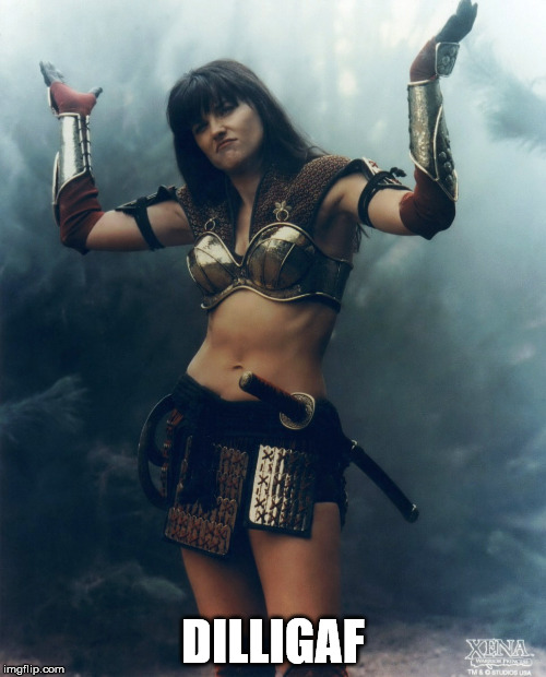 Xena |  DILLIGAF | image tagged in xena | made w/ Imgflip meme maker