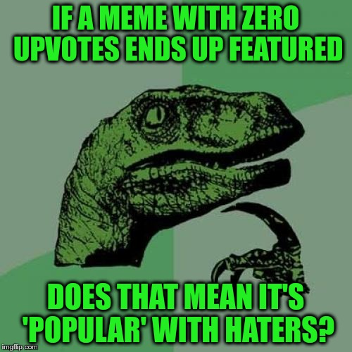 Do downvote fairies 'Love' you in their own special way? | IF A MEME WITH ZERO UPVOTES ENDS UP FEATURED DOES THAT MEAN IT'S 'POPULAR' WITH HATERS? | image tagged in memes,philosoraptor,downvote fairy,featured,haters,equi-bean-ium | made w/ Imgflip meme maker