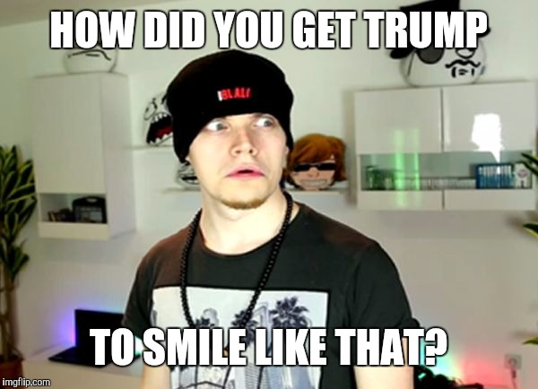 Wtf? | HOW DID YOU GET TRUMP TO SMILE LIKE THAT? | image tagged in wtf | made w/ Imgflip meme maker