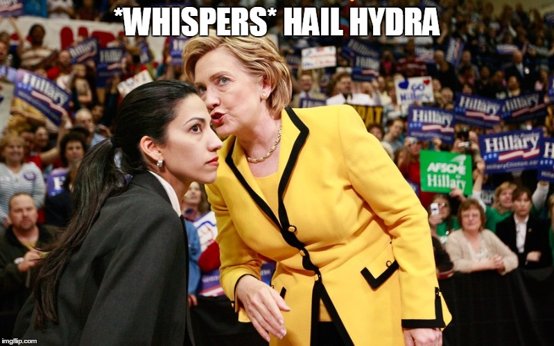 We all knew it right? | *WHISPERS* HAIL HYDRA | image tagged in hail hydra,hilary clinton,red skull | made w/ Imgflip meme maker