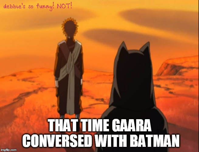 13v8rt that time gaara conversed with batman imgflip