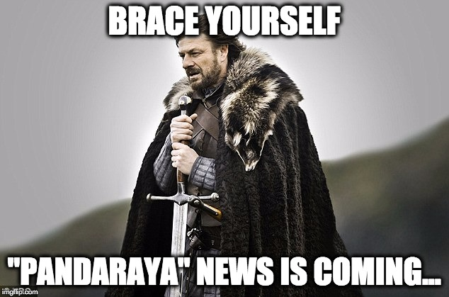 "Embrace yourselves |  BRACE YOURSELF; ""PANDARAYA"" NEWS IS COMING... 