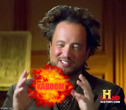 Ancient Aliens Meme | KABOOM | image tagged in memes,ancient aliens | made w/ Imgflip meme maker