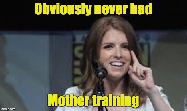 Condescending Anna | Obviously never had Mother training | image tagged in condescending anna | made w/ Imgflip meme maker