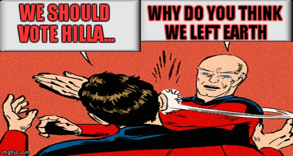 WE SHOULD VOTE HILLA... WHY DO YOU THINK WE LEFT EARTH | made w/ Imgflip meme maker