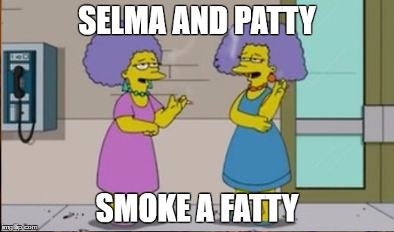 SELMA AND PATTY SMOKE A FATTY | made w/ Imgflip meme maker
