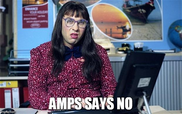 Computer says no | AMPS SAYS NO | image tagged in computer says no | made w/ Imgflip meme maker