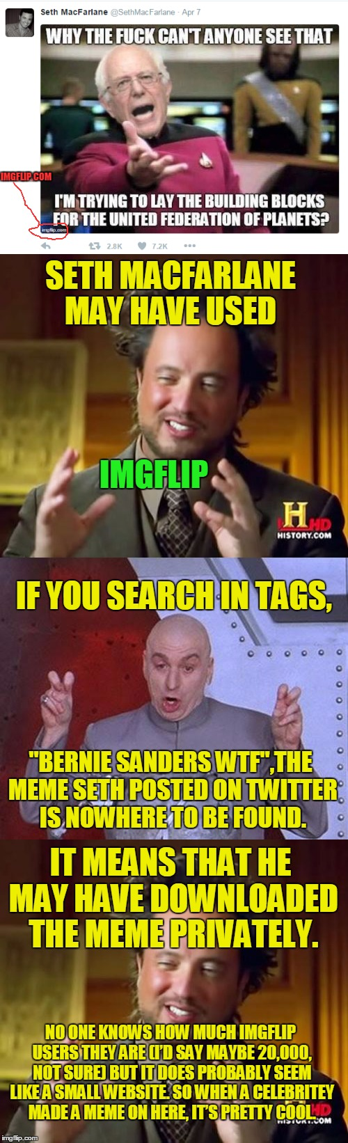 "Seth MacFarlane may have made a meme on Imgflip! Anybody know if there's any other Celebrities that have been here? | IMGFLIP.COM SETH MACFARLANE MAY HAVE USED IMGFLIP IF YOU SEARCH IN TAGS, ""BERNIE SANDERS WTF"",THE MEME SETH POSTED ON TWITTER IS NOWHERE TO  